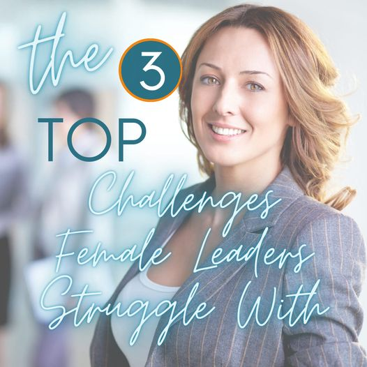 The 3 Tops Challenges Female Leaders Struggle With